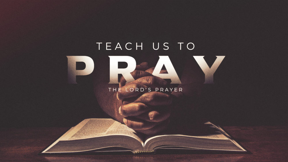 "Message: ""Teach Us To Pray 